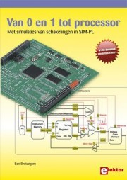 Van 0 en 1 tot Processor - Van 0 en 1 tot Processor Author: BEN BRUIDEGOM Language: Nederlands Pages: 160 Publisher: ELEKTOR