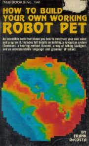 How to Build Your Own Working - How to Build Your Own Working Robot Pet Author: Frank DaCosta Language: English Pages: 238