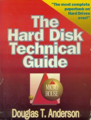 The Hard Disk Technical Guide - The Hard Disk Technical Guide (Micro House Technical Series) Author: Douglas T. Anderson