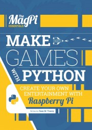 Make Games with Python - Make Games with Python, create your own entertainment with Raspberry Pi Author: Sean M. Tracey